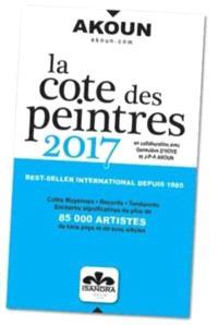La cote des peintres 2017 : cotes moyennes, records, tendances, enchères significatives de plus de 85.000 artistes de tous pays et de tous siècles