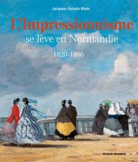 L'impressionnisme se lève en Normandie : 1820-1886
