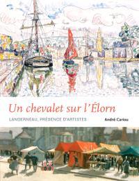 Un chevalet sur l'Elorn : Landerneau, présence d'artistes