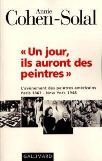 Un jour, ils auront des peintres : l'avènement des peintres américains, Paris 1867-New York 1948