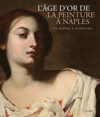 L'âge d'or de la peinture à Naples : de Ribera à Giordano
