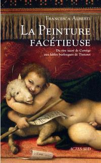 La peinture facétieuse : du rire sacré de Corrège aux fables burlesques de Tintoret