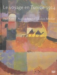 Le voyage en Tunisie 1914 : Paul Klee, August Macke, Louis Moilliet