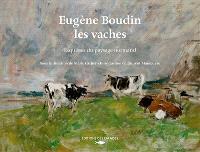 Eugène Boudin : les vaches : esquisses du paysage normand