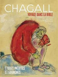 Chagall : voyage dans la Bible : études inédites et gouaches