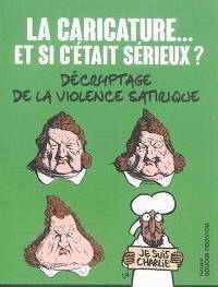 La caricature... et si c'était sérieux ? : décryptage de la violence satirique