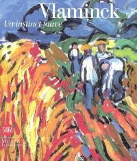 Vlaminck, un instinct fauve : exposition, Paris, Musée du Luxembourg, 20 févr.-20 juill. 2008