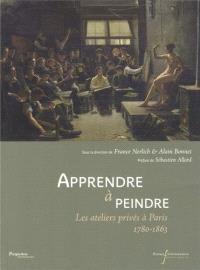 Apprendre à peindre : les ateliers privés à Paris, 1780-1863