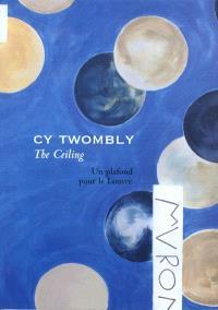 Cy Twombly, the ceiling : un plafond pour le Louvre