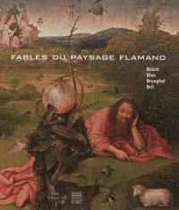 Fables du paysage flamand : Bosch, Bles, Brueghel, Bril : exposition au Palais des Beaux-Arts de Lille, du 6 octobre 2012 au 14 janvier 2013