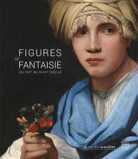 Figures de fantaisie : du XVIe au XVIIIe siècle