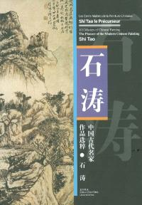 Shi Tao, le précurseur = Shi Tao, the pioneer of the modern Chinese painting