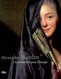 Alexandre Roslin, 1718-1793 : un portraitiste pour l'Europe : exposition, château de Versailles, 19 février-18 mai 2008
