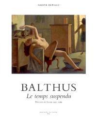 Balthus : le temps suspendu : peintures et dessins, 1932-1960