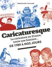 Caricaturesque : la caricature en France, toute une histoire... : de 1789 à nos jours