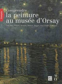 Comprendre la peinture au Musée d'Orsay : Courbet, Manet, Renoir, Monet, Degas, Van Gogh, Gauguin...