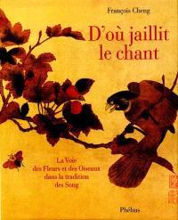 D'où jaillit le chant : la voie des oiseaux et des fleurs dans la tradition des Song