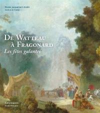 De Watteau à Fragonard : les fêtes galantes : exposition, Paris, Musée Jacquemart-André, du 14 mars au 21 juillet 2014