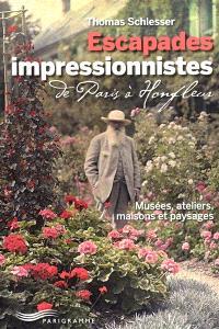 Escapades impressionnistes : de Paris à Honfleur : musées, ateliers, maisons et paysages