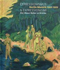 Expressionismus & expressionismi : Berlin-Munich 1905-1920 : der Blaue Reiter vs Brücke : exposition, Pinacothèque de Paris, 13 octobre 2011-11 mars 2012