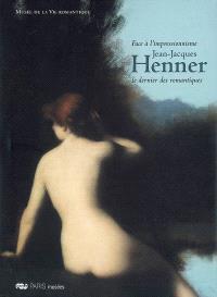 Jean-Jacques Henner, face à l'impressionnisme, le dernier des romantiques : exposition, Paris, Musée de la vie romantique, 26 juin 2007-13 janv. 2008