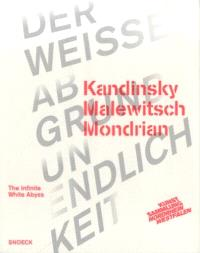Kandinsky, Malewitsch, Mondrian : the infinite white abyss : exposition, Düsseldorf, K21 Kunstsammlung NordRhein-Westfalen, du 4 octobre 2013 au 18 janvier 2014