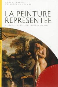 La peinture représentée : allégories, ateliers, autoportraits