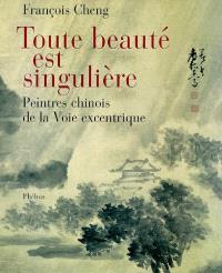 Toute beauté est singulière : peintres chinois de la Voie excentrique