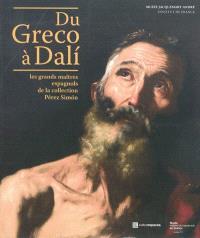 Du Greco à Dali : les grands maîtres espagnols de la collection Pérez Simon