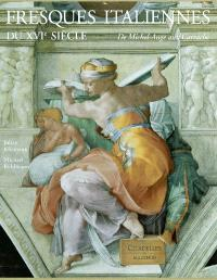 Fresques italiennes du XVIe siècle : de Michel-Ange aux Carrache : 1510-1600