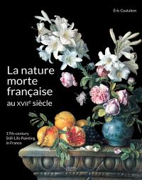 La nature morte française au XVIIe siècle = 17th century still-life painting in France