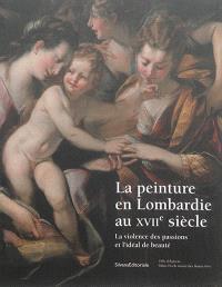 La peinture en Lombardie au XVIIe siècle : la violence des passions et l'idéal de beauté