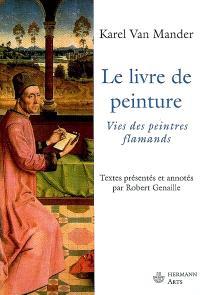 Le livre de peinture : vies des peintres flamands
