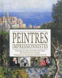 Peintres impressionnistes : panorama des grandes oeuvres, 60 artistes illustrés, portraits, paysages, scènes de vie