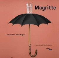 Magritte : la trahison des images : l'exposition = Magritte : la trahison des images : the exhibition