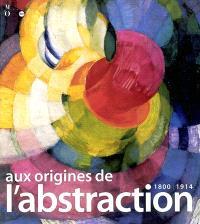 Aux origines de l'abstraction, 1800-1914 : exposition, Musée d'Orsay, 3 nov. 2003-22 févr. 2004
