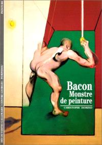 Bacon, monstre de peinture