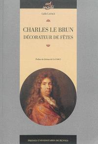 Charles Le Brun : décorateur de fêtes
