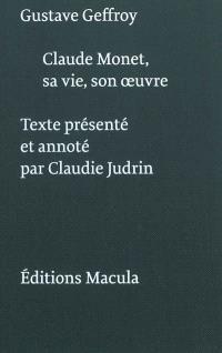 Claude Monet, sa vie, son oeuvre. Suivi de Claude Monet : souvenirs 1889-1909