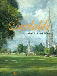Constable : le choix de Lucian Freud : exposition, Paris, Galeries nationales du Grand-Palais, 7 oct. 2002-13 janv. 2003