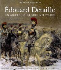 Edouard Detaille : un siècle de gloire militaire