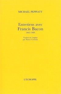Entretiens avec Francis Bacon : 1963-1989