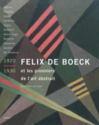 Félix de Boeck et les pionniers de l'art abstrait (1920-1930) : Alkema, Delaunay, Huszar, Kandinsky, Kupka, Malevitch, Moholy-Nagy, Mondrian, Servranckx, Seuphor, Van Doesburg
