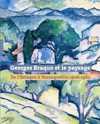 Georges Braque et le paysage : de l'Estaque à Varengeville, 1906-1963 : exposition au Musée Cantini de Marseille du 1er juillet au 1er octobre 2006