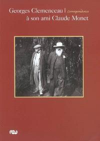 Georges Clemenceau à son ami Claude Monet : correspondance