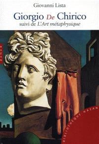 Giorgio De Chirico. Suivi de L'art métaphysique : anthologie de textes du peintre
