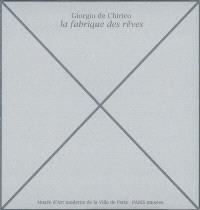 Giorgio de Chirico, la fabrique des rêves : exposition, Paris, Musée d'art moderne de la Ville de Paris, 13 février-24 mai 2009