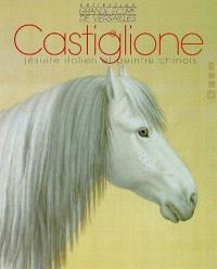 Giuseppe Castiglione dit Lang Shining, 1688-1766 : jésuite italien et peintre chinois
