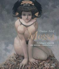 Gustav Adolf Mossa : catalogue raisonné des oeuvres symbolistes