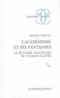 L'Académisme et ses fantasmes : le réalisme imaginaire de Charles Gleyre